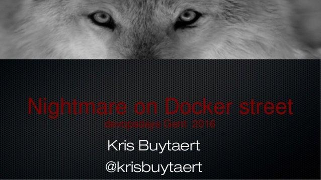 Nightmare on Docker street devopsdays Gent 2016 Kris Buytaert @krisbuytaert