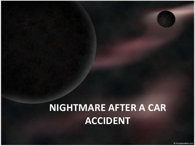 NIGHTMARE AFTER A CAR      ACCIDENT