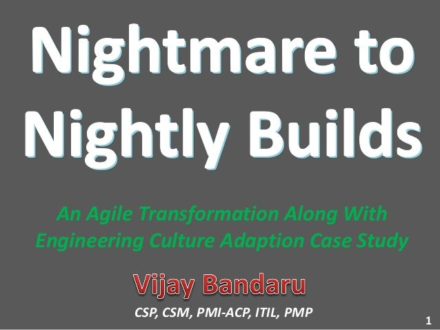 1 CSP, CSM, PMI-ACP, ITIL, PMP An Agile Transformation Along With Engineering Culture Adaption Case Study
