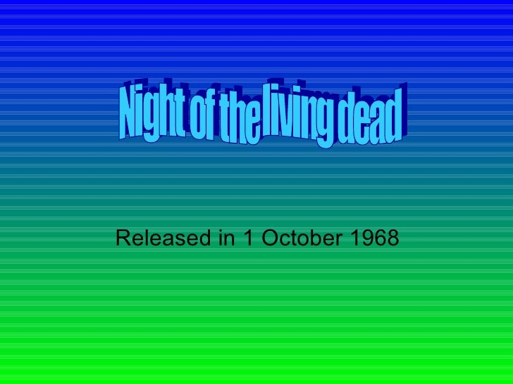 Released in 1 October 1968 Night of the living dead