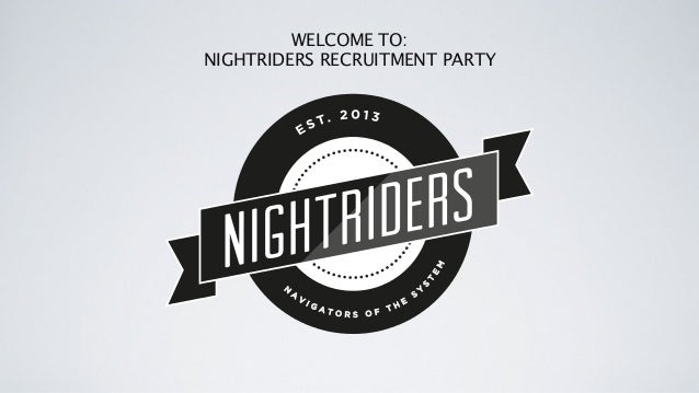 WELCOME TO: NIGHTRIDERS RECRUITMENT PARTY