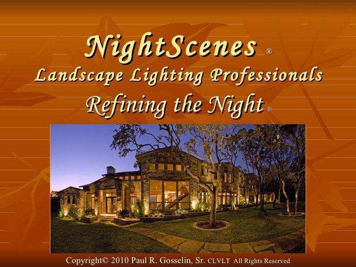 NightScenes  ® Landscape Lighting Professionals Refining the Night   ® Copyright © 2010 Paul R. Gosselin, Sr.  CLVLT  All ...