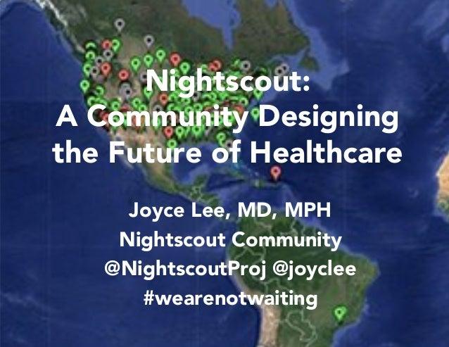 Joyce Lee, MD, MPH Nightscout Community @NightscoutProj @joyclee #wearenotwaiting Nightscout: A Community Designing the Fu...