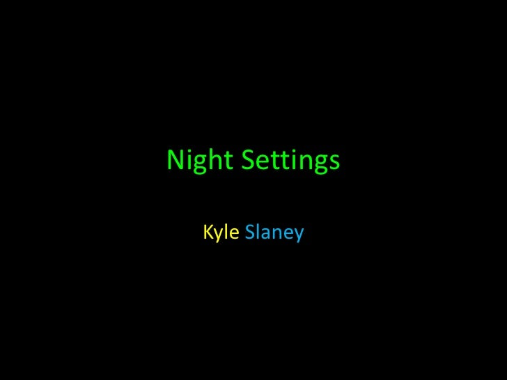 Night Settings <br />Kyle Slaney<br />