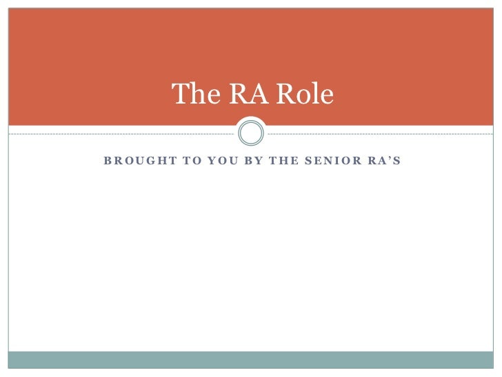 The RA RoleBROUGHT TO YOU BY THE SENIOR RA'S