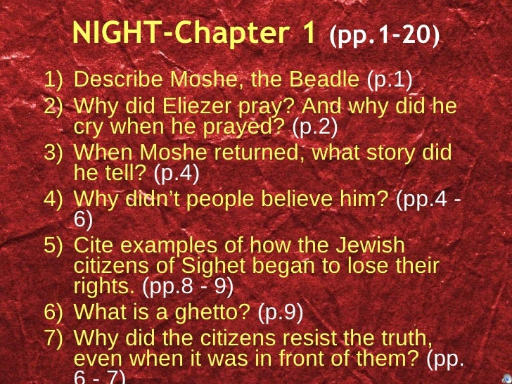 NIGHT-Chapter 1  (pp.1-20) <ul><li>Describe Moshe, the Beadle  (p.1) </li></ul><ul><li>Why did Eliezer pray? And why did h...