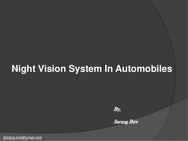 Night Vision System In Automobiles  By, Sarang Bire Sarang.bire@gmail.com