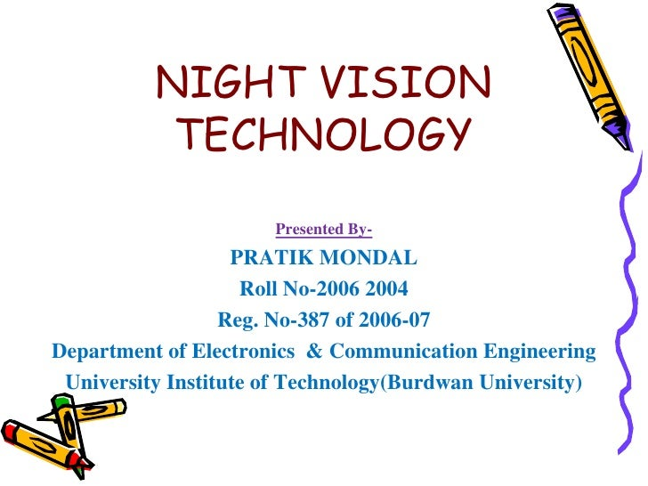 NIGHT VISION TECHNOLOGY<br />Presented By-<br />PRATIK MONDAL<br />Roll No-2006 2004<br />Reg. No-387 of 2006-07<br />Depa...
