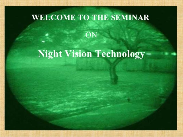 WELCOME TO THE SEMINAR   ON Night Vision Technology