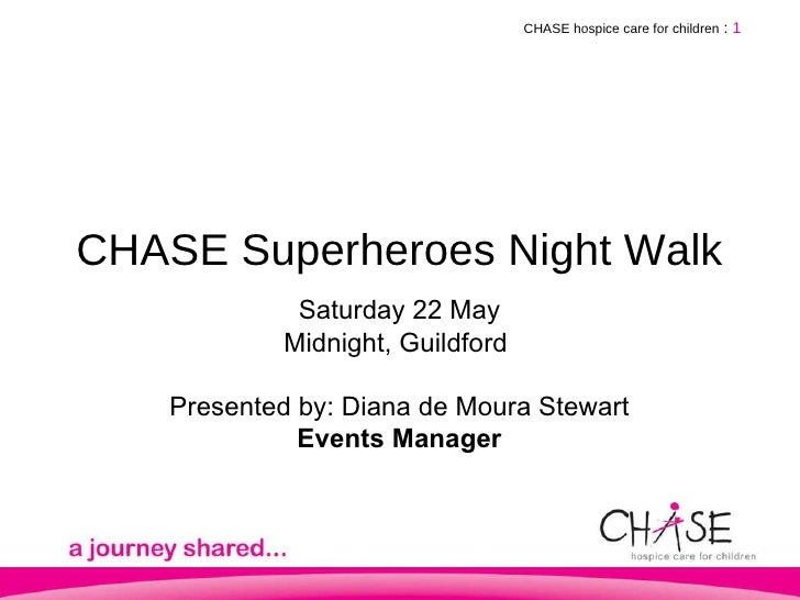 CHASE Superheroes Night Walk CHASE hospice care for children   :   Saturday 22 May Midnight, Guildford  Presented by: Dian...