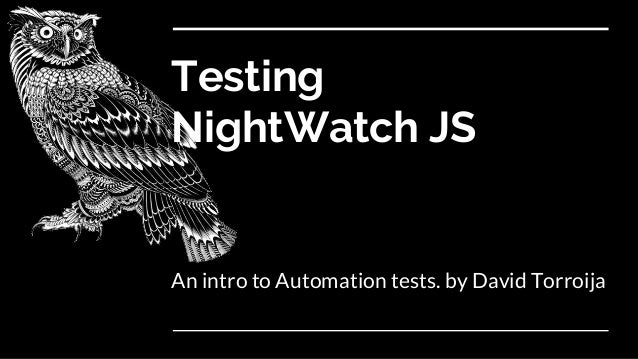 Testing NightWatch JS An intro to Automation tests. by David Torroija