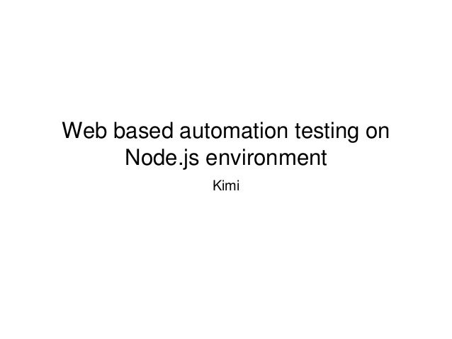 Web based automation testing on Node.js environment Kimi