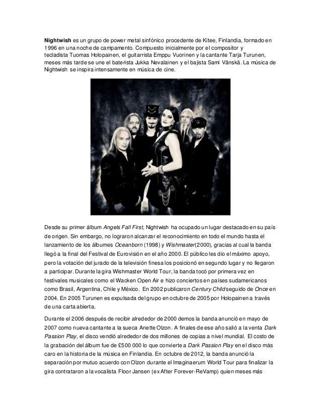 Nightwish es un grupo de power metal sinfónico procedente de Kitee, Finlandia, formado en 1996 en una noche de campamento....