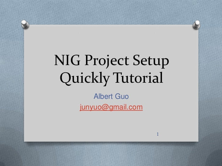 NIG Project Setup Quickly Tutorial<br />Albert Guo<br />junyuo@gmail.com<br />1<br />