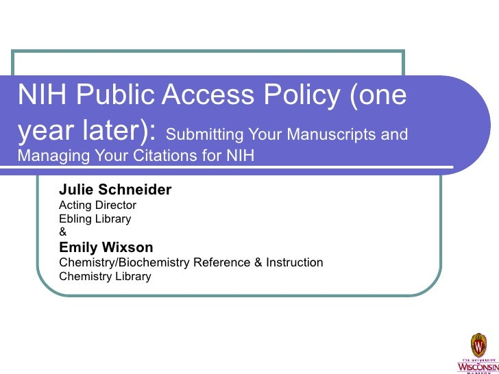 NIH Public Access Policy (one year later):   Submitting Your Manuscripts and Managing Your Citations for NIH Julie Schneid...