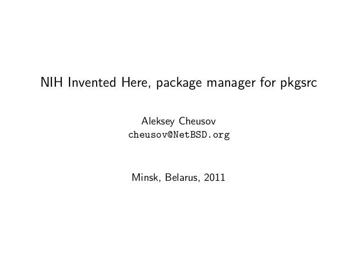 NIH Invented Here, package manager for pkgsrc                Aleksey Cheusov              cheusov@NetBSD.org              ...