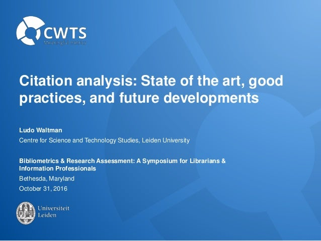Citation analysis: State of the art, good practices, and future developments Ludo Waltman Centre for Science and Technolog...