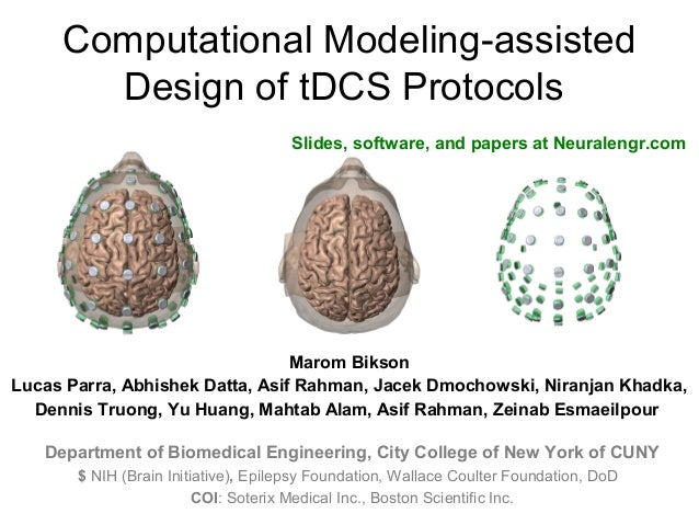 Computational Modeling-assisted Design of tDCS Protocols Marom Bikson Lucas Parra, Abhishek Datta, Asif Rahman, Jacek Dmoc...