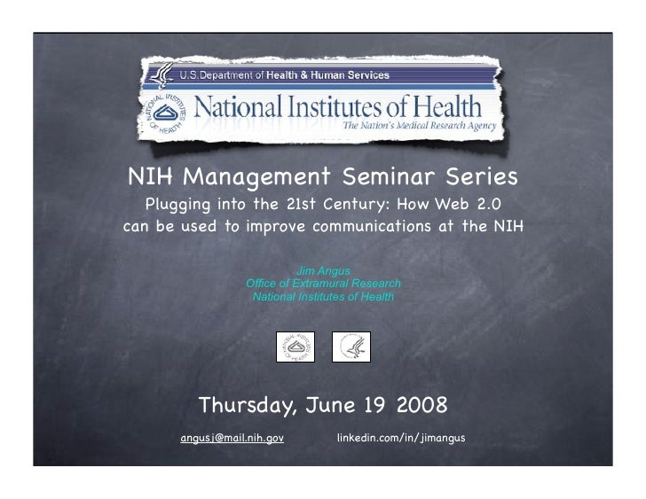 NIH Management Seminar Series    Plugging into the 21st Century: How Web 2.0 can be used to improve communications at the ...