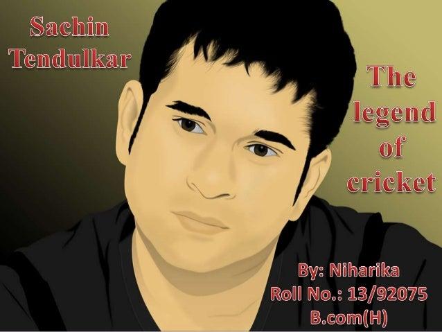 Full Name: Sachin Ramesh Tendulkar Born: 24 April 1973, Bombay (now Mumbai),Maharashtra Parents: Ramesh Tendulkar, Rajni T...