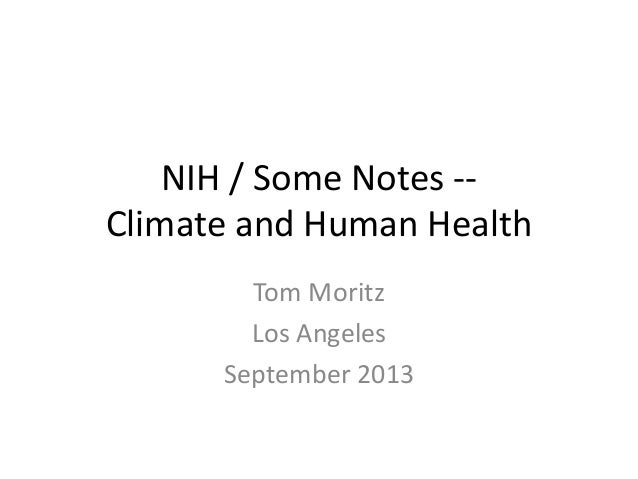 NIH / Some Notes -- Climate and Human Health Tom Moritz Los Angeles September 2013