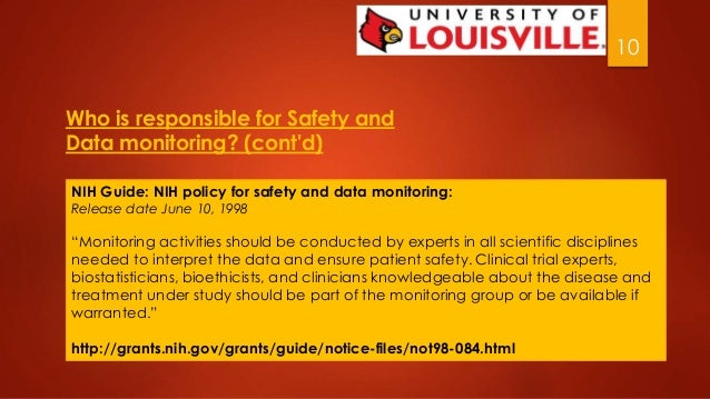 10  Who is responsible for Safety and  Data monitoring? (cont'd)  NIH Guide: NIH policy for safety and data monitoring:  R...