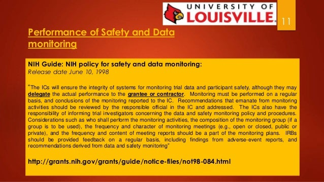 11  Performance of Safety and Data  monitoring  NIH Guide: NIH policy for safety and data monitoring:  Release date June 1...