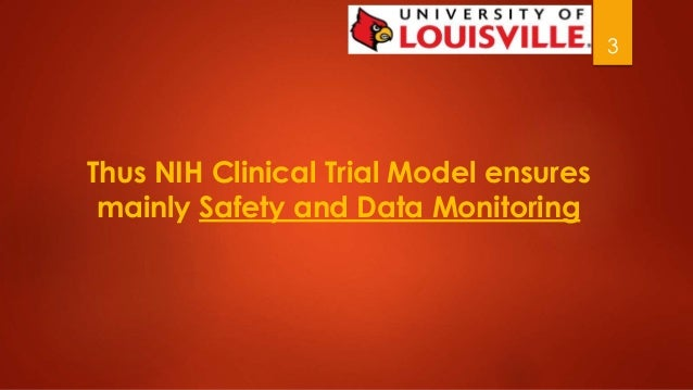 3  Thus NIH Clinical Trial Model ensures  mainly Safety and Data Monitoring