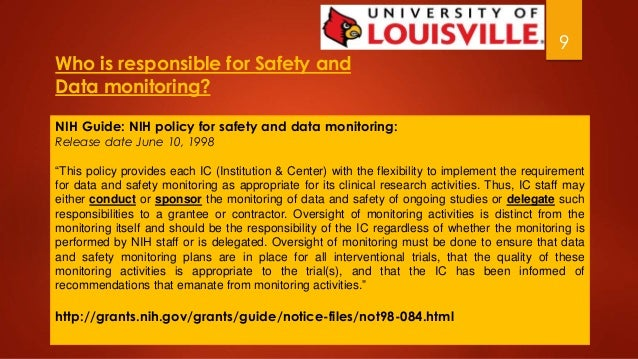 9  Who is responsible for Safety and  Data monitoring?  NIH Guide: NIH policy for safety and data monitoring:  Release dat...