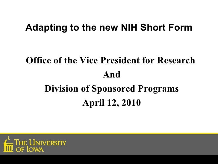 Adapting to the new NIH Short Form <ul><li>Office of the Vice President for Research  </li></ul><ul><li>And </li></ul><ul>...