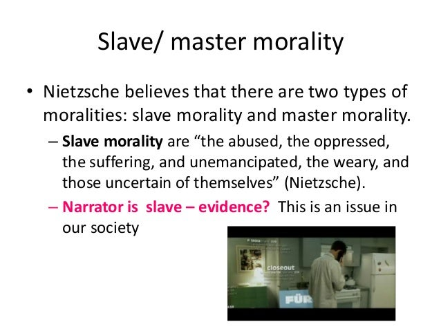 nietzsche on slave morality essay example Notes on the master/slave relation in nietzsche masters and slaves are a recurring motif throughout nietzsche's work, but the relationship between them is laid out most systematically in his 1887 book on the genealogy of morality.