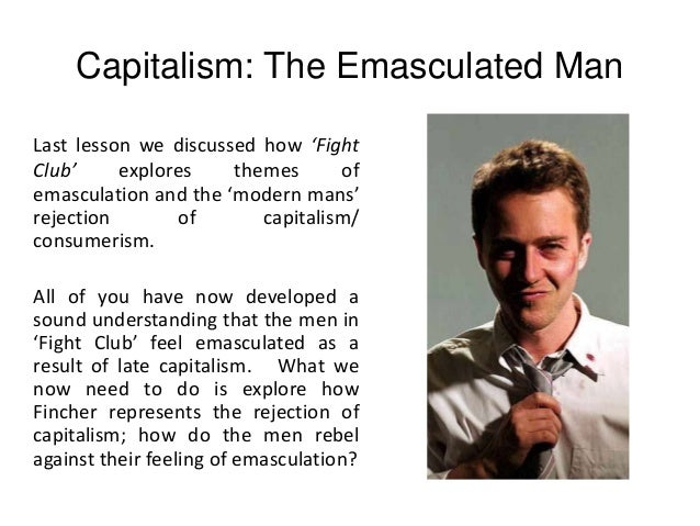 fight club emasculation Response essays 863 an example of public pedagogy fight club points to the role that hollywood films playas teaching machines a far cry from simple.