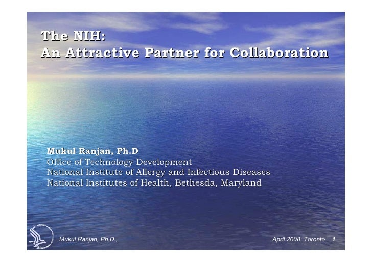 The NIH: An Attractive Partner for Collaboration     Mukul Ranjan, Ph.D Office of Technology Development National Institut...