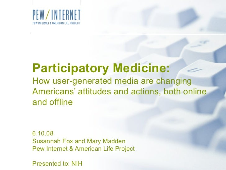 Participatory Medicine: How user-generated media are changing Americans' attitudes and actions, both online and offline 6....