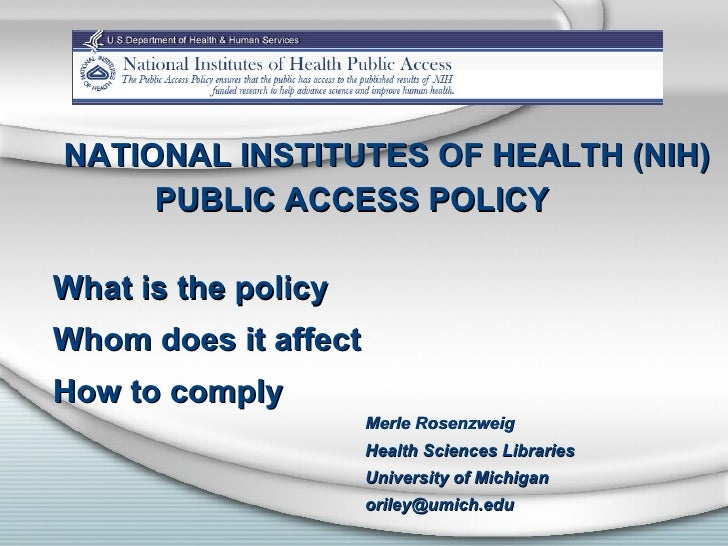 NATIONAL INSTITUTES OF HEALTH (NIH) PUBLIC ACCESS POLICY What is the policy Whom does it affect How to comply Merle Rosenz...