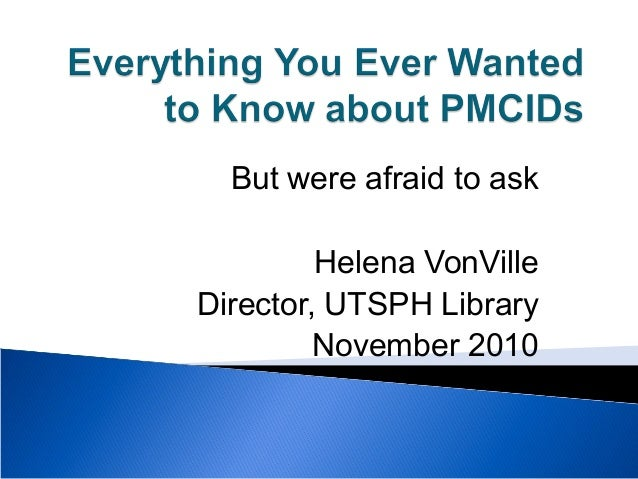But were afraid to ask Helena VonVille Director, UTSPH Library November 2010