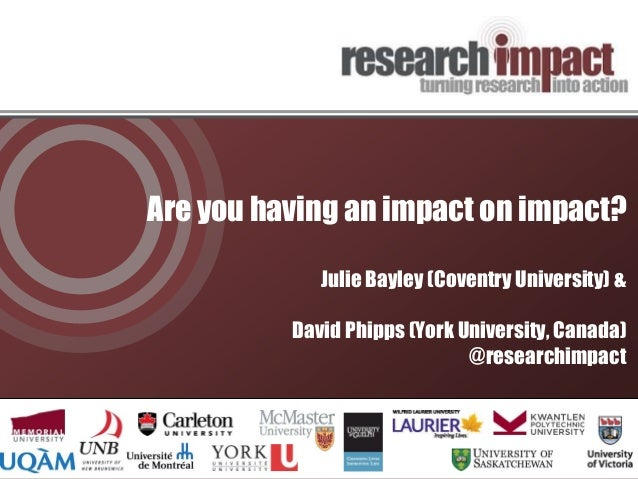 Are you having an impact on impact? Julie Bayley (Coventry University) & David Phipps (York University, Canada) @researchi...