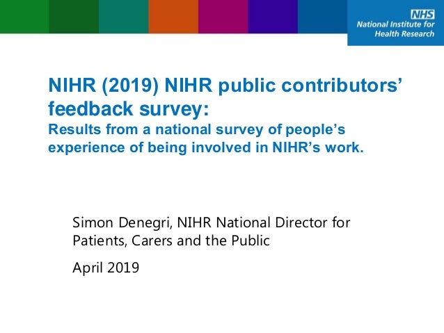 NIHR (2019) NIHR public contributors' feedback survey: Results from a national survey of people's experience of being invo...
