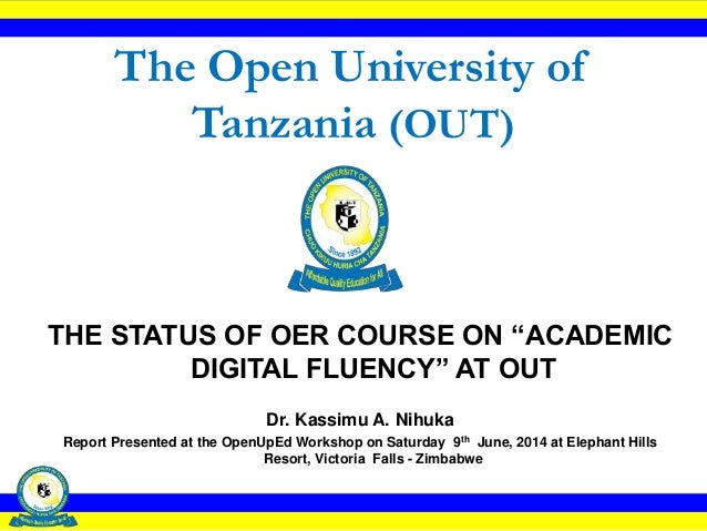 """The Open University of Tanzania (OUT) THE STATUS OF OER COURSE ON """"ACADEMIC DIGITAL FLUENCY"""" AT OUT Dr. Kassimu A. Nihuka ..."""