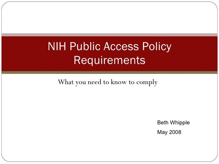 What you need to know to comply NIH Public Access Policy Requirements Beth Whipple May 2008