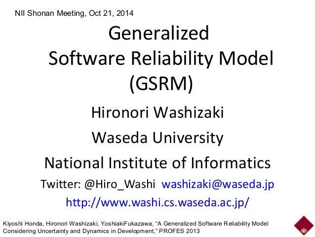 NII Shonan Meeting, Oct 21, 2014  Generalized  Software Reliability Model  (GSRM)  Hironori Washizaki  Waseda University  ...