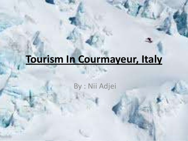 Tourism In Courmayeur, Italy By : Nii Adjei