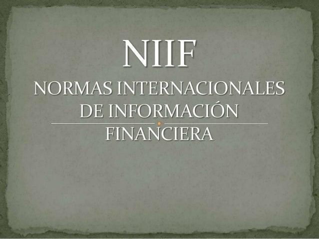 Son normas para que todos los informes financieros sepreparen bajo un mismo concepto uniforme y quepuedan ser entendidos p...