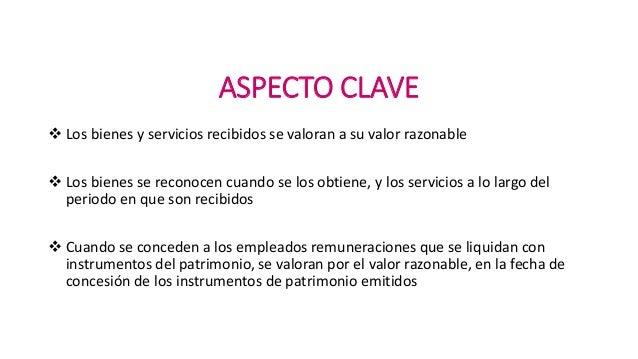 ASPECTO CLAVE  Los bienes y servicios recibidos se valoran a su valor razonable  Los bienes se reconocen cuando se los o...