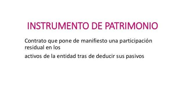 INSTRUMENTO DE PATRIMONIO Contrato que pone de manifiesto una participación residual en los activos de la entidad tras de ...