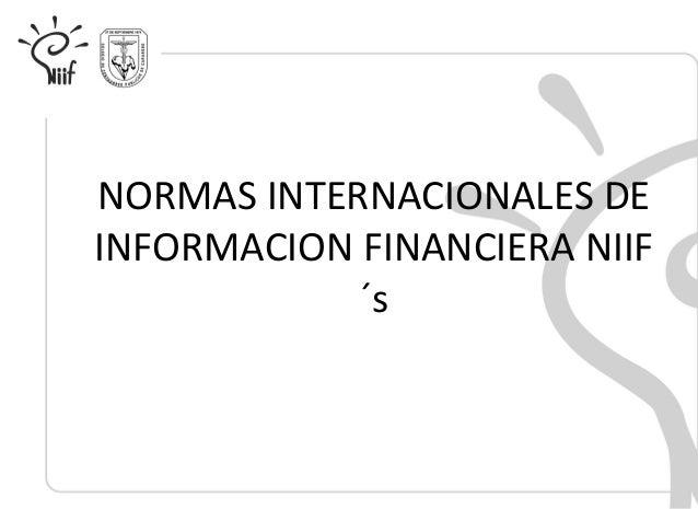 NORMAS INTERNACIONALES DE INFORMACION FINANCIERA NIIF ´s