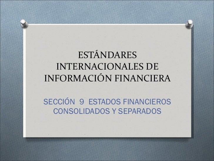 ESTÁNDARES INTERNACIONALES DE INFORMACIÓN FINANCIERA SECCIÓN  9  ESTADOS FINANCIEROS CONSOLIDADOS Y SEPARADOS
