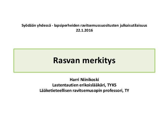 Syödäänyhdessä- lapsiperheidenravitsemussuositustenjulkaisutilaisuus 22.1.2016 Rasvanmerkitys HarriNiinikoski Laste...