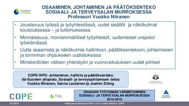 OSAAMINEN, JOHTAMINEN JA PÄÄTÖKSENTEKO SOSIAALI- JA TERVEYSALAN MURROKSESSA Professori Vuokko Niiranen • Joustavuus työssä...