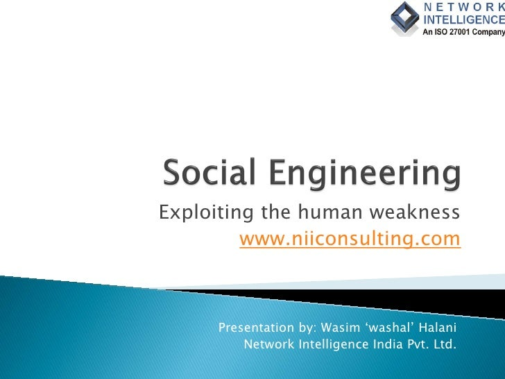 Exploiting the human weakness          www.niiconsulting.com         Presentation by: Wasim 'washal' Halani          Netwo...